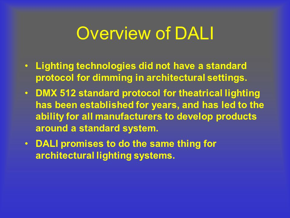 Overview of DALI DALI is a non-proprietary protocol with specific design parameters for manufacturers to adhere to when producing devices and systems.