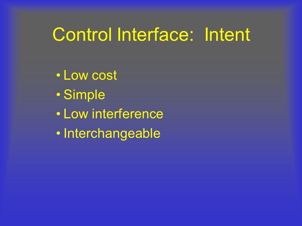 Control Interface: Intent Low cost Simple Low interference Interchangeable