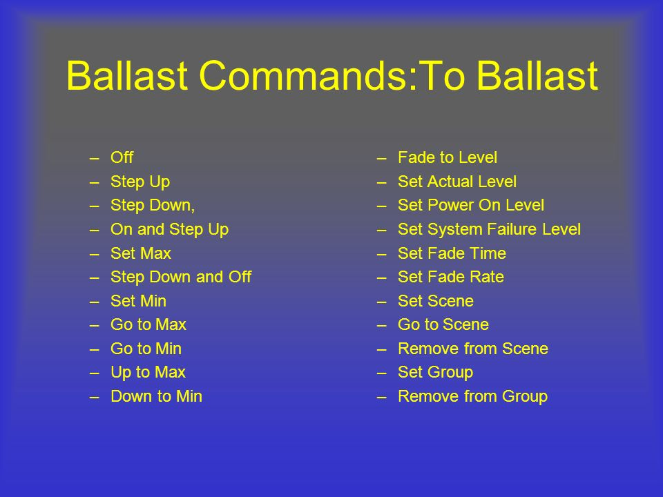 Ballast Commands:To Ballast –Off –Step Up –Step Down, –On and Step Up –Set Max –Step Down and Off –Set Min –Go to Max –Go to Min –Up to Max –Down to M