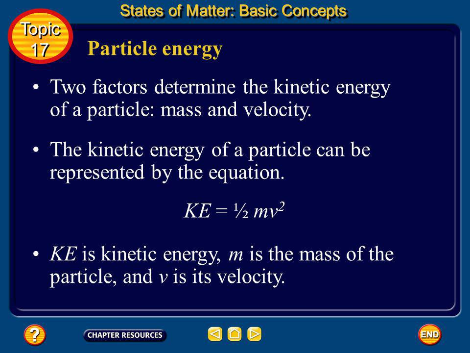 Particle motion States of Matter: Basic Concepts Topic 17 Topic 17 An elastic collision is one in which no kinetic energy is lost. Kinetic energy may