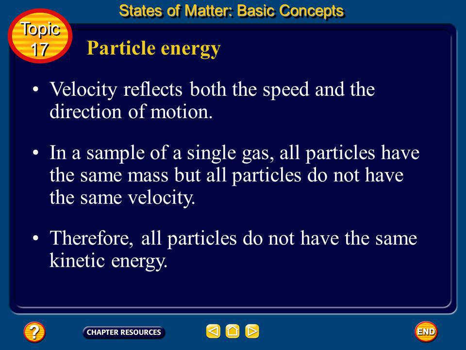 Two factors determine the kinetic energy of a particle: mass and velocity. Particle energy States of Matter: Basic Concepts The kinetic energy of a pa