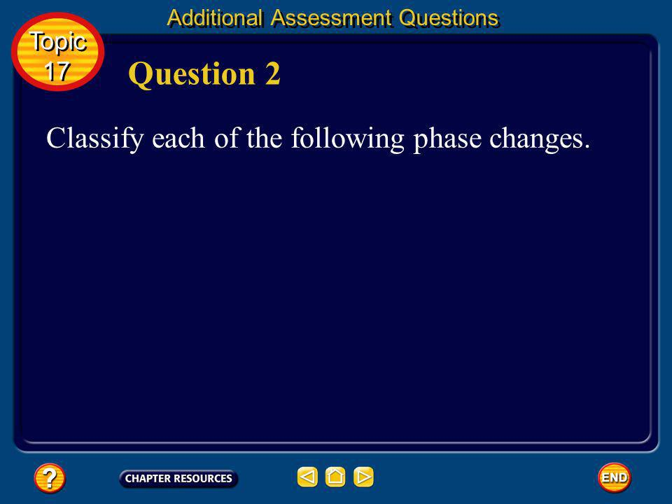 ice to liquid water melting Answer 1b Question 1b Additional Assessment Questions Topic 17 Topic 17