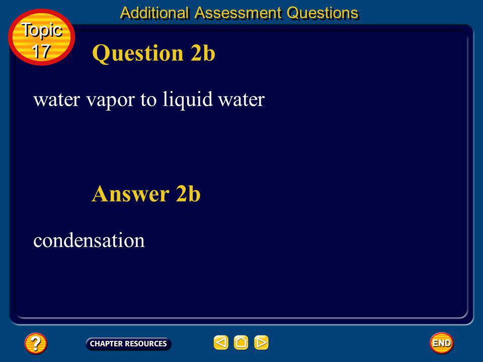 liquid water to ice freezing Answer 2a Question 2a Additional Assessment Questions Topic 17 Topic 17