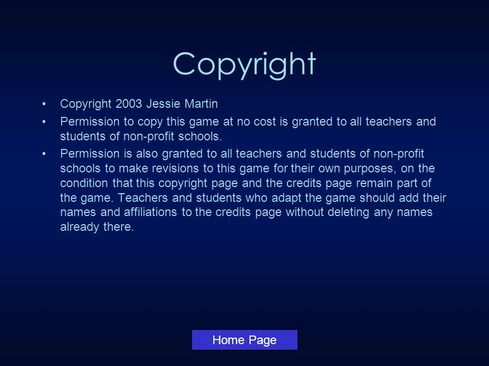 Copyright Copyright 2003 Jessie Martin Permission to copy this game at no cost is granted to all teachers and students of non-profit schools.