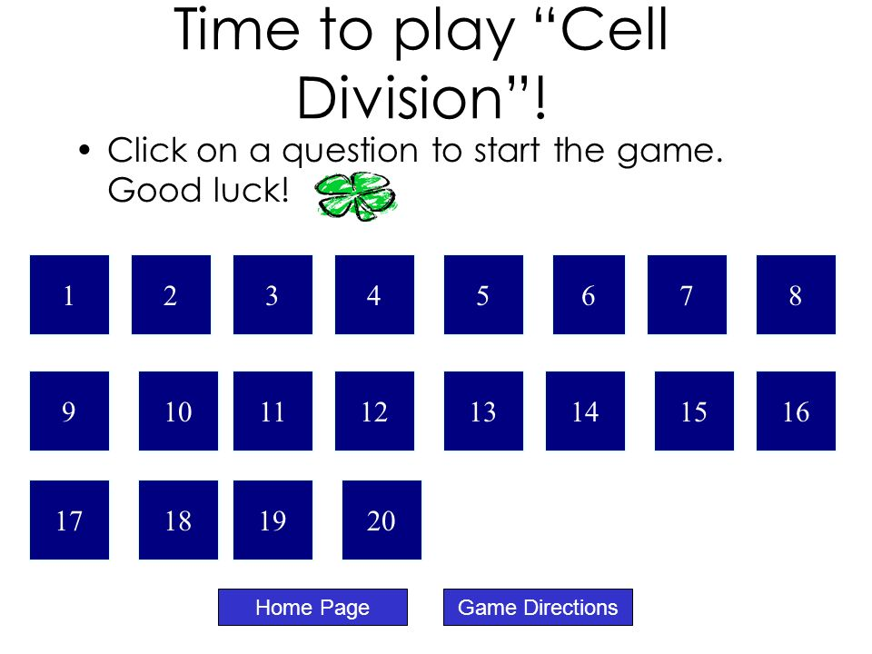 Time to play Cell Division. Home PageGame Directions Click on a question to start the game.