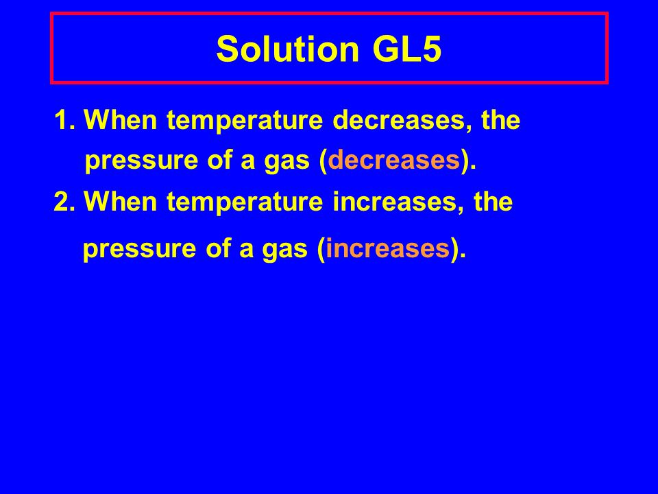 Learning Check GL5 Use Gay-Lussacs law to complete the statements below: 1.