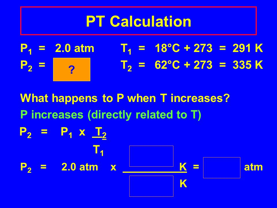 PT Problem A gas has a pressure at 2.0 atm at 18°C.