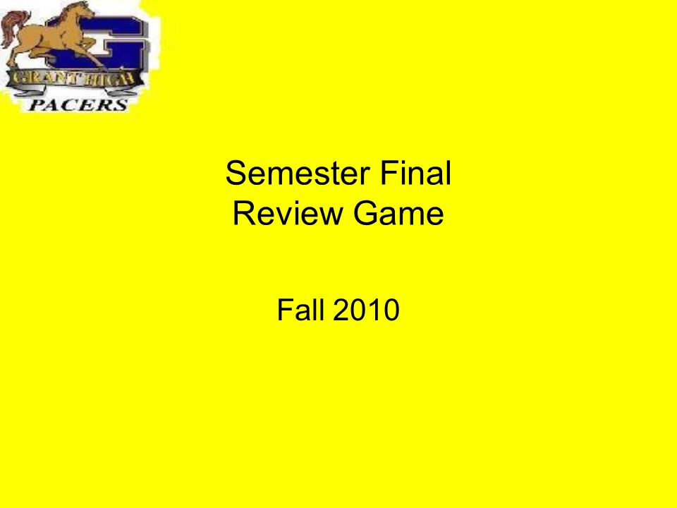 Semester Final Review Game Fall 2010