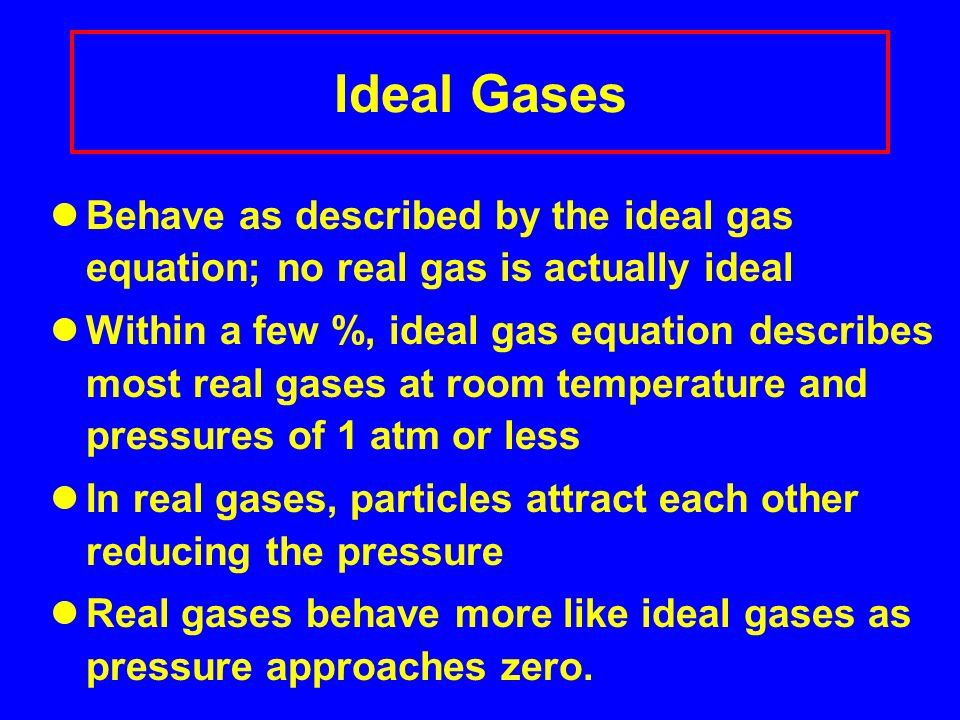 Substitute (1.00 atm ) mol-K = 0.0446 mol O 2 /L (0.0821 L-atm) (273 K) Change moles/L to g/L 0.0446 mol O 2 x 32.0 g O 2 = 1.43 g/L 1 L 1 mol O 2 Therefore the density of O 2 gas at STP is 1.43 grams per liter