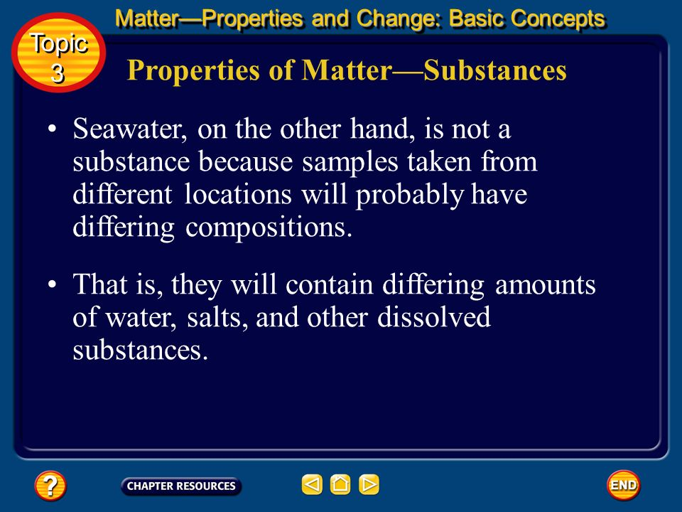 Matter that has a uniform and unchanging composition is called a substance, also known as a pure substance. Properties of MatterSubstances MatterPrope