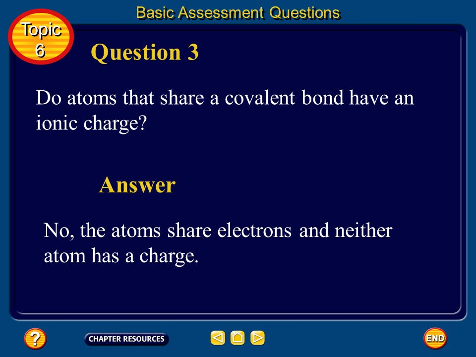 Basic Assessment Questions Question 2 How many valence electrons must an atom have in its outer energy level in order to be considered stable? Topic 6