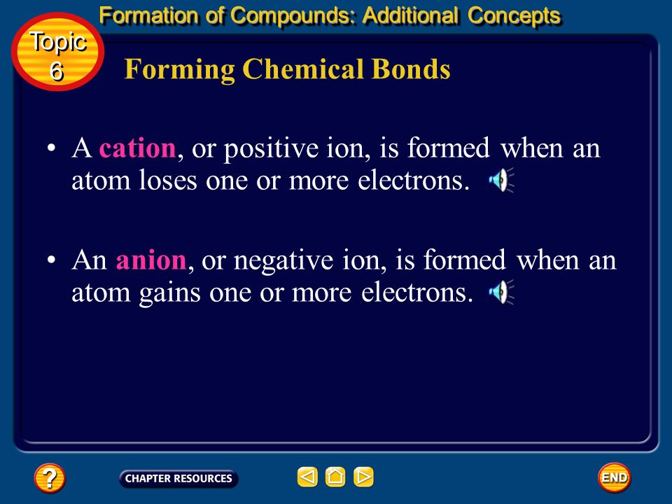 Formation of Compounds: Additional Concepts Forming Chemical Bonds When energy is added to or taken away from a system, one phase can change into anot