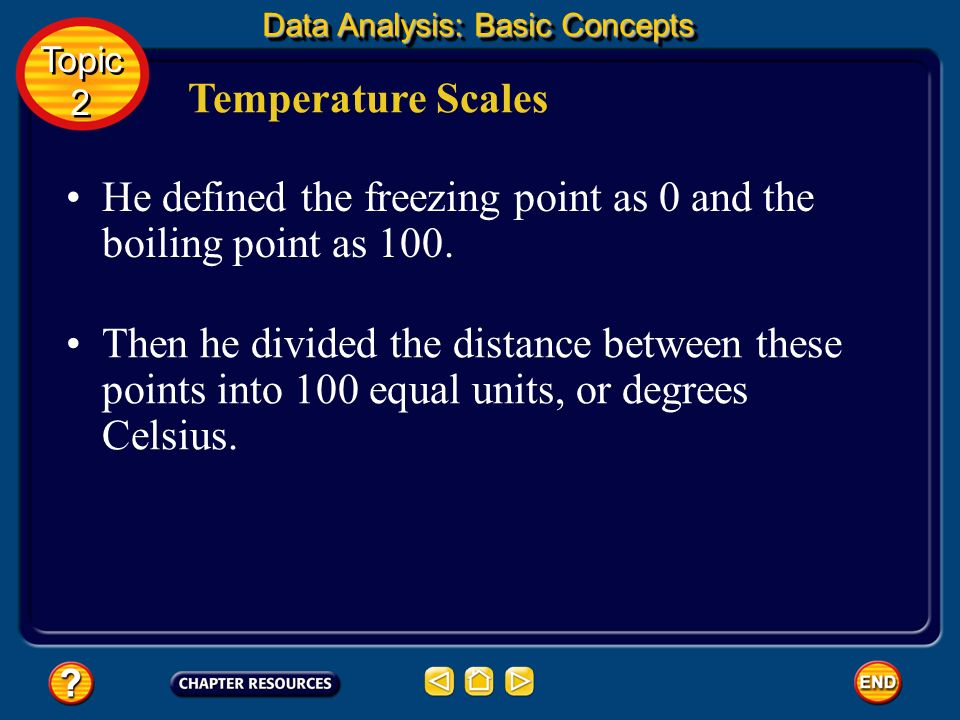 Scientists use two temperature scales. Temperature Scales The Celsius scale was devised by Anders Celsius, a Swedish astronomer. He used the temperatu