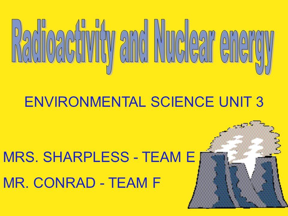 ENVIRONMENTAL SCIENCE UNIT 3 MRS. SHARPLESS - TEAM E MR. CONRAD - TEAM F