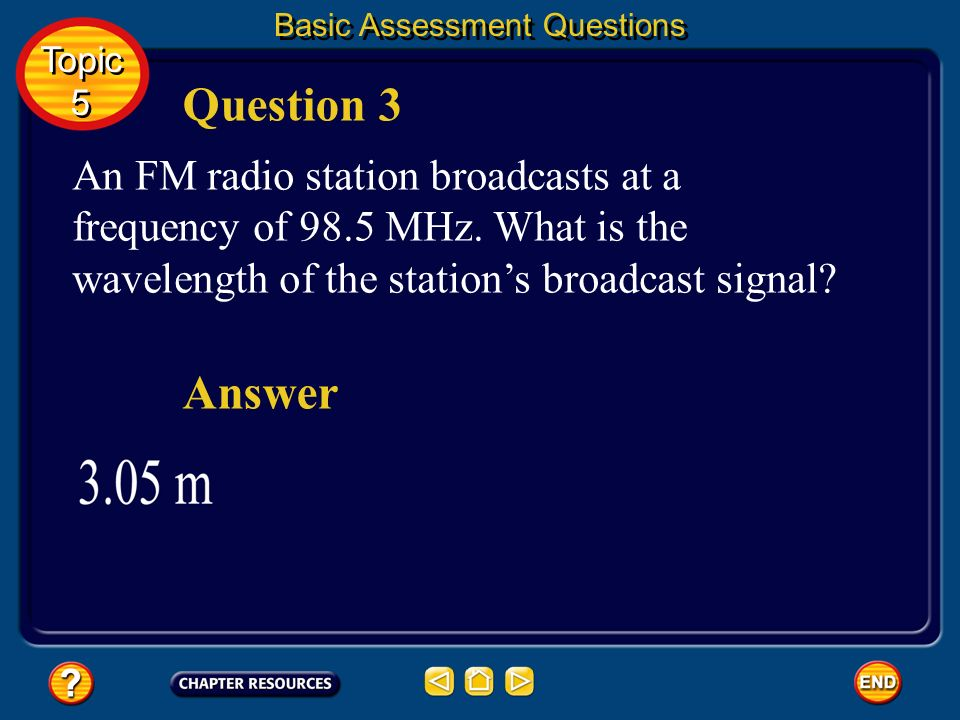Basic Assessment Questions What is the wavelength of X rays having a frequency of 4.80 x 10 17 Hz? Question 2 Answer Topic 5 Topic 5
