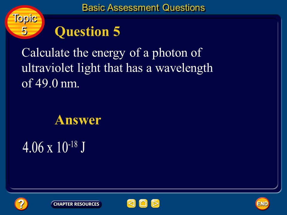Basic Assessment Questions Calculate the energy of a gamma ray photon whose frequency is 5.02 x 10 20 Hz. Question 4 Answer Topic 5 Topic 5