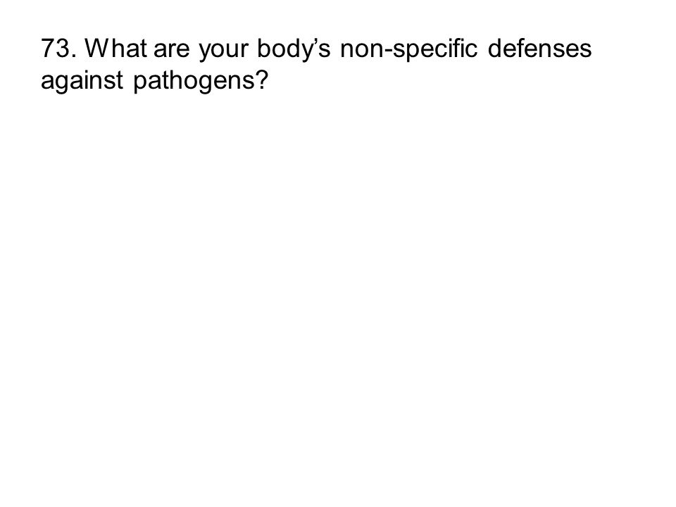73. What are your bodys non-specific defenses against pathogens?