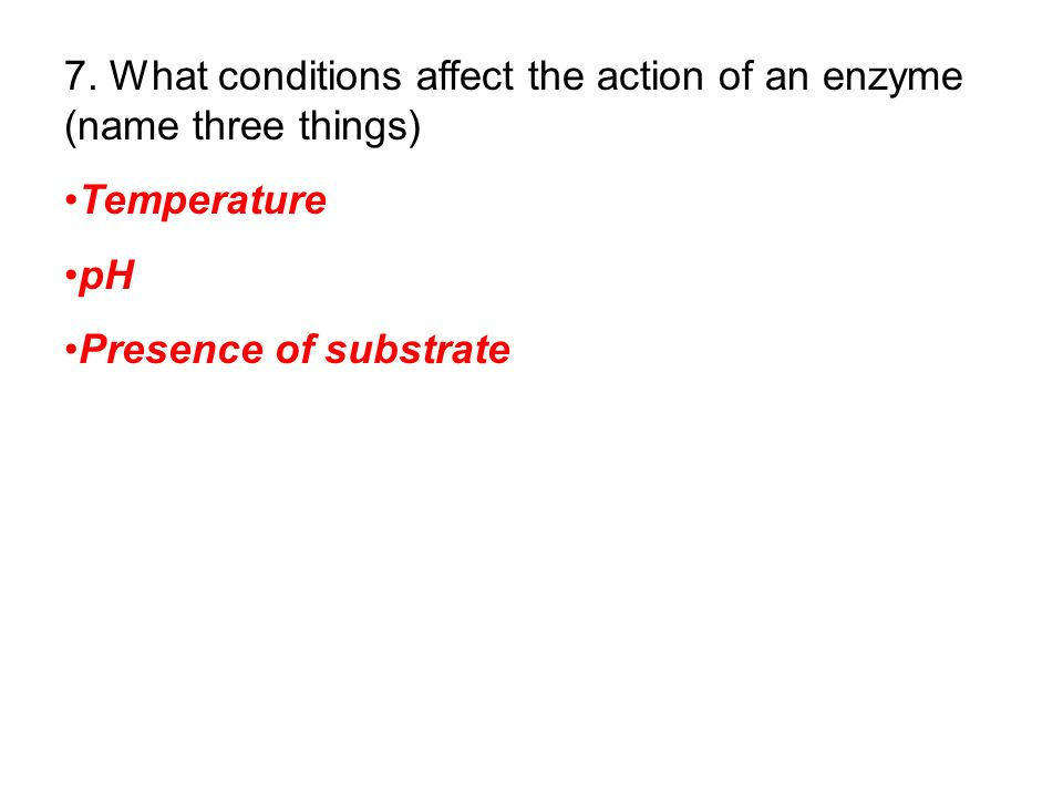 Temperature pH Presence of substrate