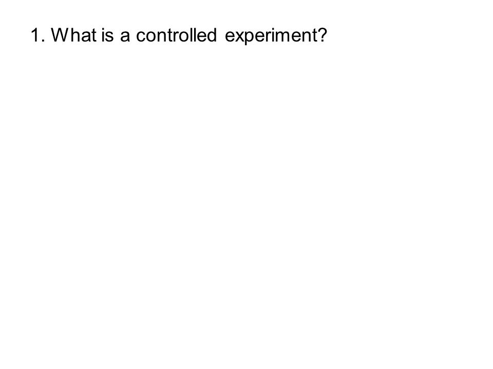 1. What is a controlled experiment?