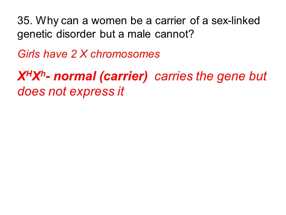 Girls have 2 X chromosomes X H X h - normal (carrier) carries the gene but does not express it