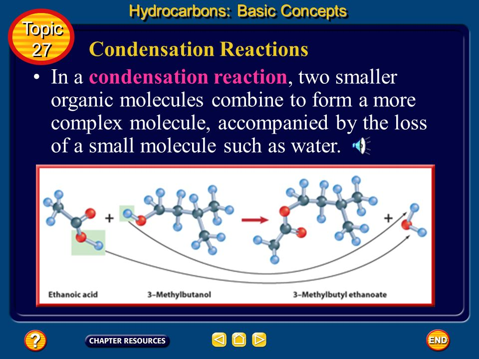 Condensation Reactions Hydrocarbons: Basic Concepts Topic 27 Topic 27 Many laboratory syntheses and industrial processes involve the reaction of two o
