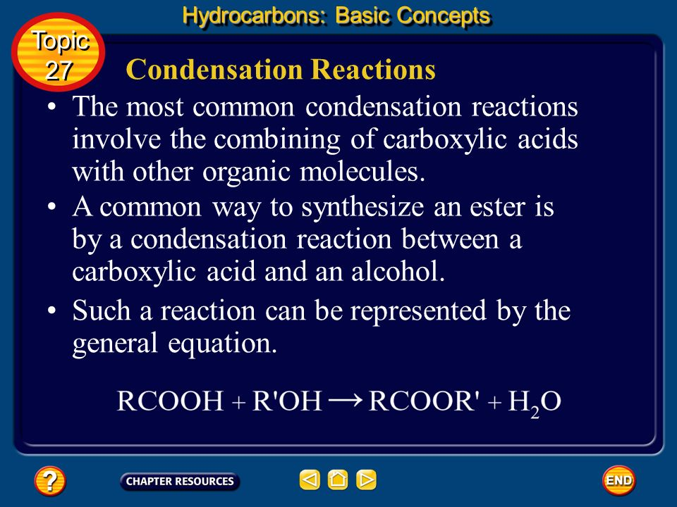 Condensation Reactions Hydrocarbons: Basic Concepts Topic 27 Topic 27 In essence, a condensation reaction is an elimination reaction in which a bond i