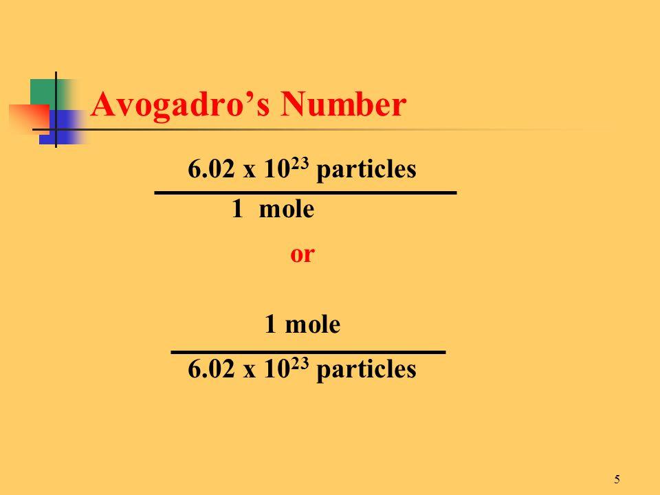 5 6.02 x 10 23 particles 1 mole or 1 mole 6.02 x 10 23 particles Avogadros Number