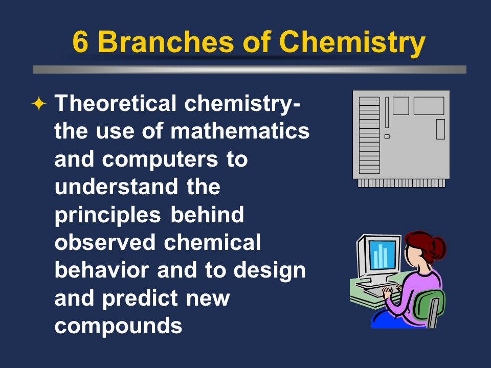 6 Branches of Chemistry physical chemistry- the study of the properties and changes of matter and their relation to energy