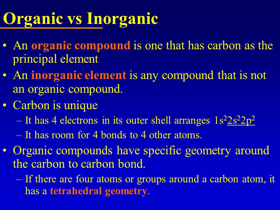 Organic vs Inorganic An organic compound is one that has carbon as the principal element An inorganic element is any compound that is not an organic c
