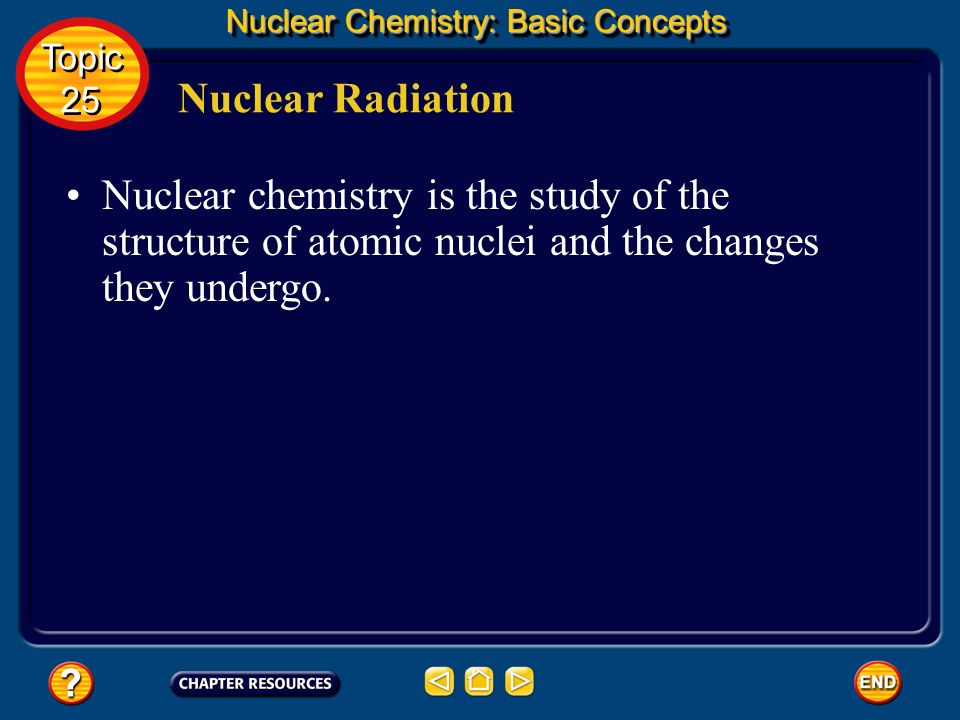 Topic 25: Nuclear Chemistry Table of Contents Topic 25 Topic 25 Basic Concepts Additional Concepts