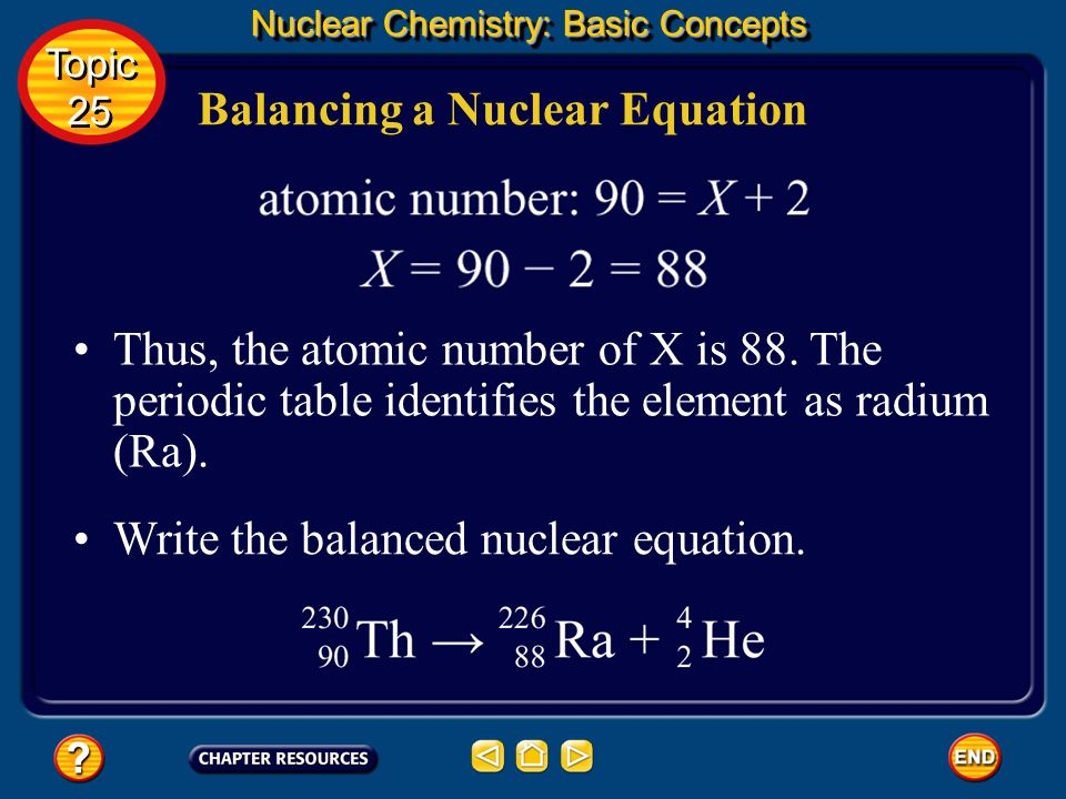 Balancing a Nuclear Equation Nuclear Chemistry: Basic Concepts Using each particles mass number, make sure mass number is conserved on each side of th