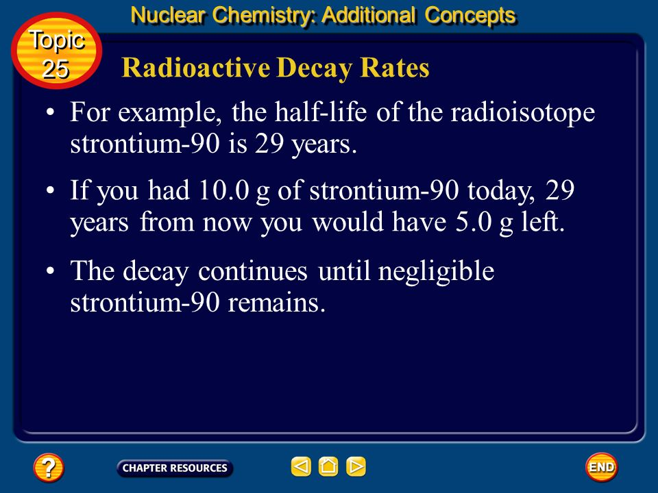 A half-life is the time required for one-half of a radioisotopes nuclei to decay into its products. Nuclear Chemistry: Additional Concepts Radioactive