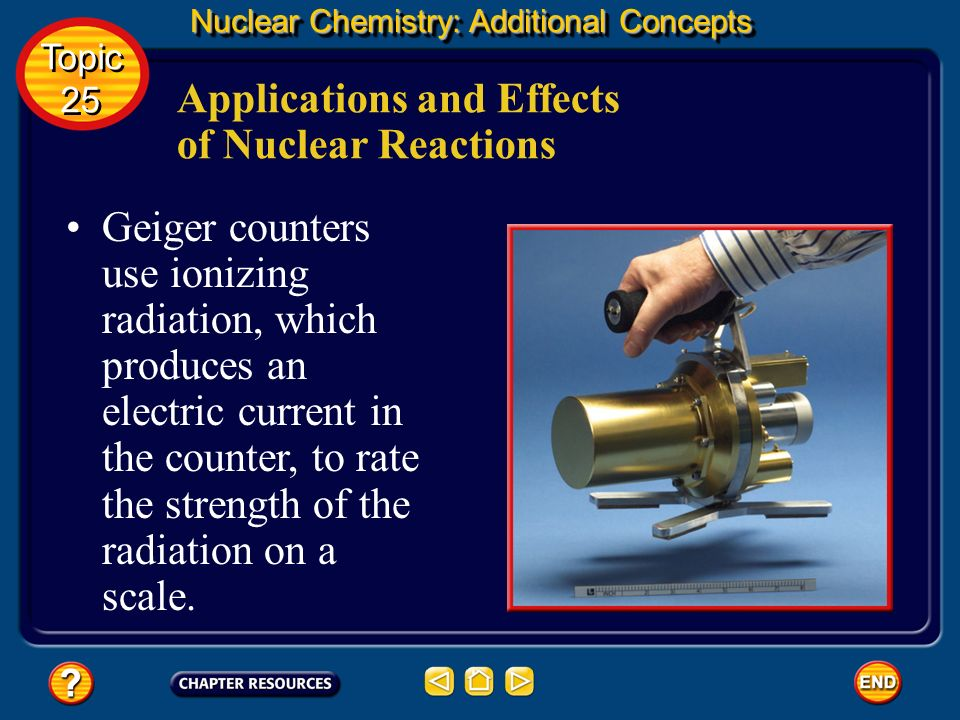 Nuclear Chemistry: Additional Concepts Applications and Effects of Nuclear Reactions Geiger counters, scintillation counters, and film badges are devi