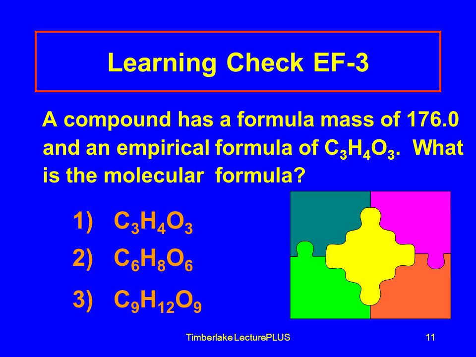 Timberlake LecturePLUS11 Learning Check EF-3 A compound has a formula mass of and an empirical formula of C 3 H 4 O 3.