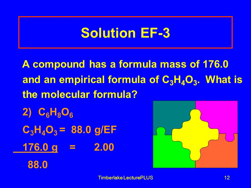Timberlake LecturePLUS12 Solution EF-3 A compound has a formula mass of and an empirical formula of C 3 H 4 O 3.