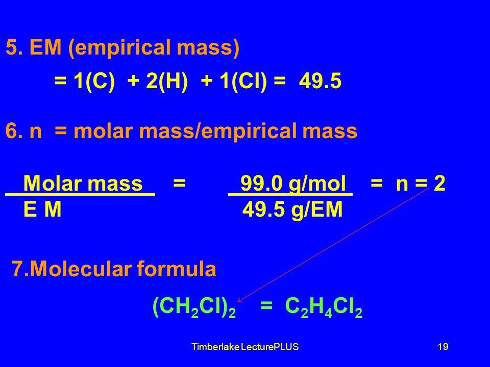 Timberlake LecturePLUS19 5. EM (empirical mass) = 1(C) + 2(H) + 1(Cl) = 49.5 6.