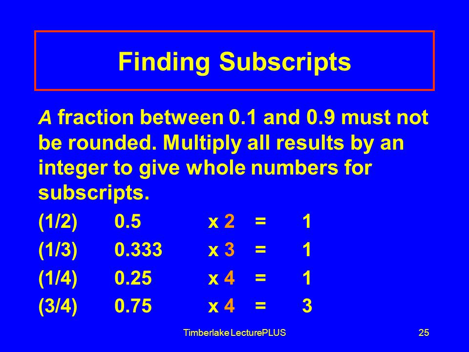 Timberlake LecturePLUS25 Finding Subscripts A fraction between 0.1 and 0.9 must not be rounded.