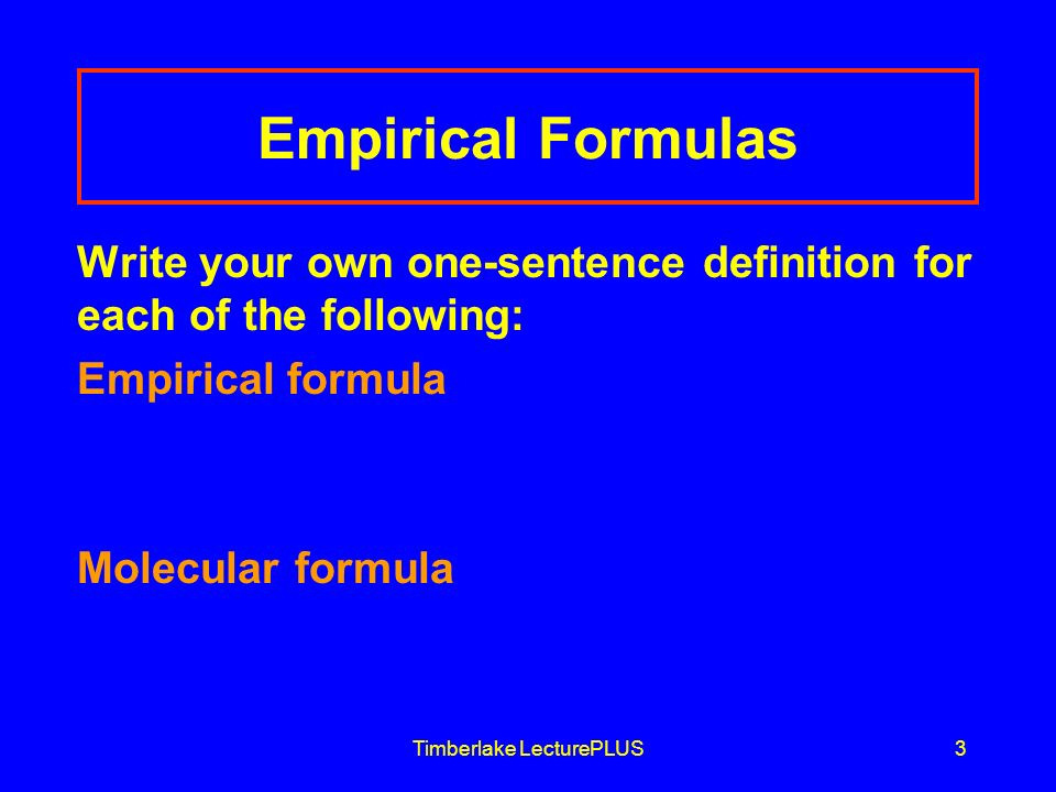 Timberlake LecturePLUS4 An empirical formula represents the simplest whole number ratio of the atoms in a compound.