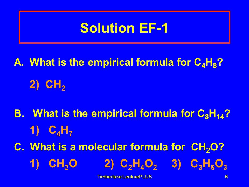 Timberlake LecturePLUS6 Solution EF-1 A. What is the empirical formula for C 4 H 8 .