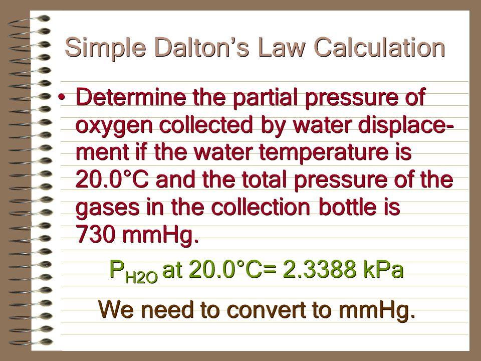 WATER VAPOR PRESSURES Temp (°C)Vapor pressure (kPa) 5515.752 60.19.932 6525.022 7031.176 7538.563 8047.373 8557.815 9070.117 9584.529 100101.32 105120.79