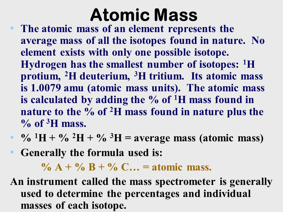 Atomic Mass The atomic mass of an element represents the average mass of all the isotopes found in nature. No element exists with only one possible is
