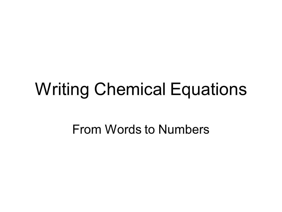 Writing Chemical Equations From Words to Numbers