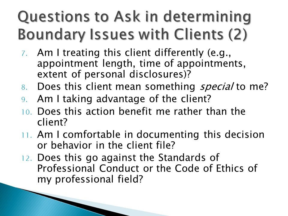 7. Am I treating this client differently (e.g., appointment length, time of appointments, extent of personal disclosures)? 8. Does this client mean so