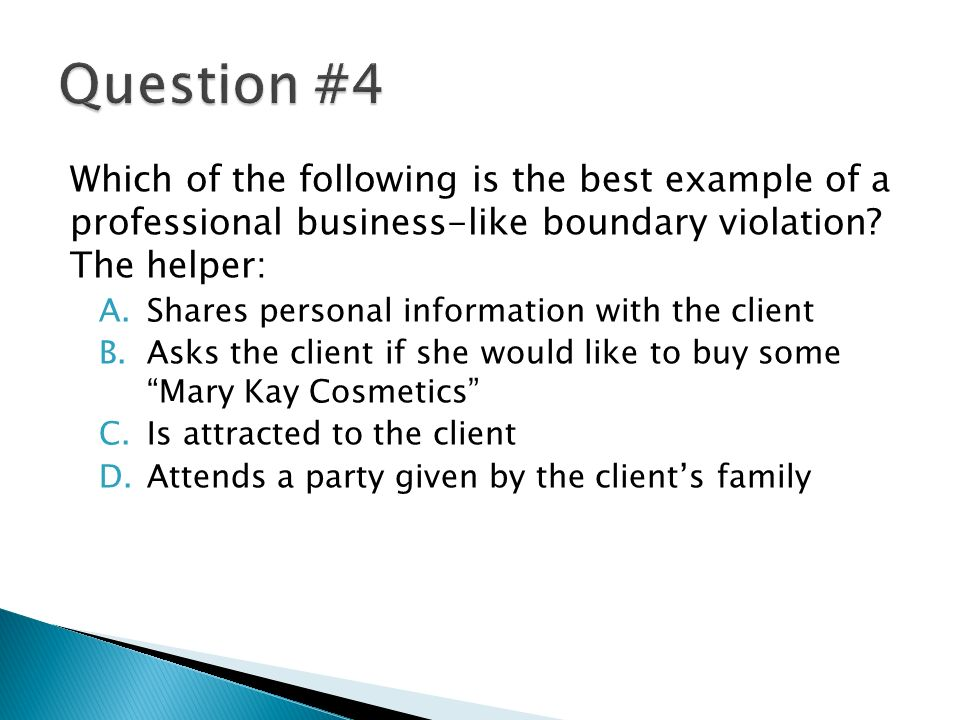 Which of the following is the best example of a professional business-like boundary violation.