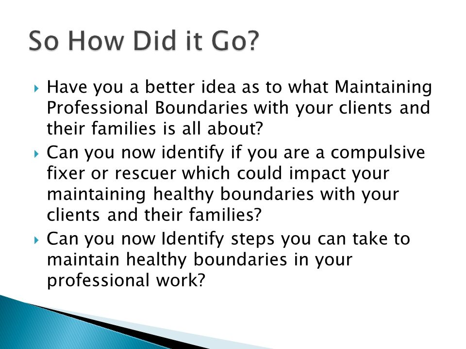 Have you a better idea as to what Maintaining Professional Boundaries with your clients and their families is all about.