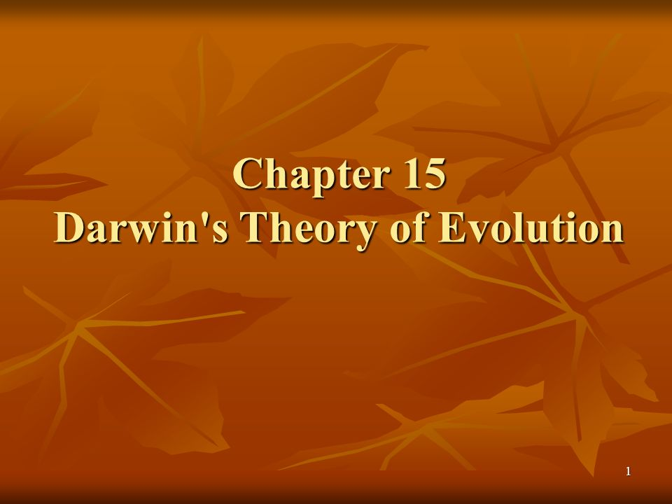 1 Chapter 15 Darwin's Theory of Evolution