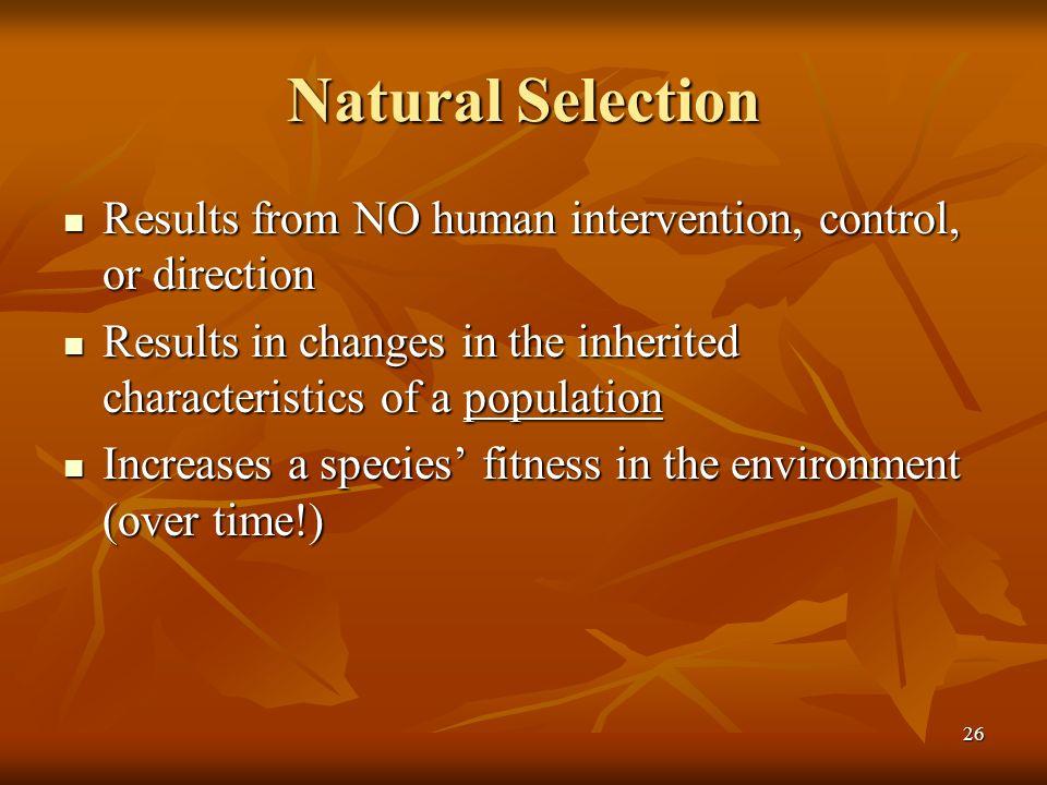 26 Natural Selection Results from NO human intervention, control, or direction Results from NO human intervention, control, or direction Results in ch