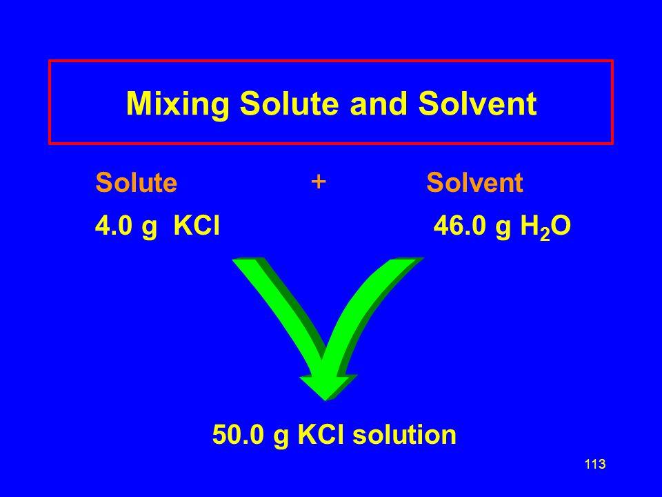 112 Mass-Mass % Concentration mass/mass % = g solute x 100% 100 g solution