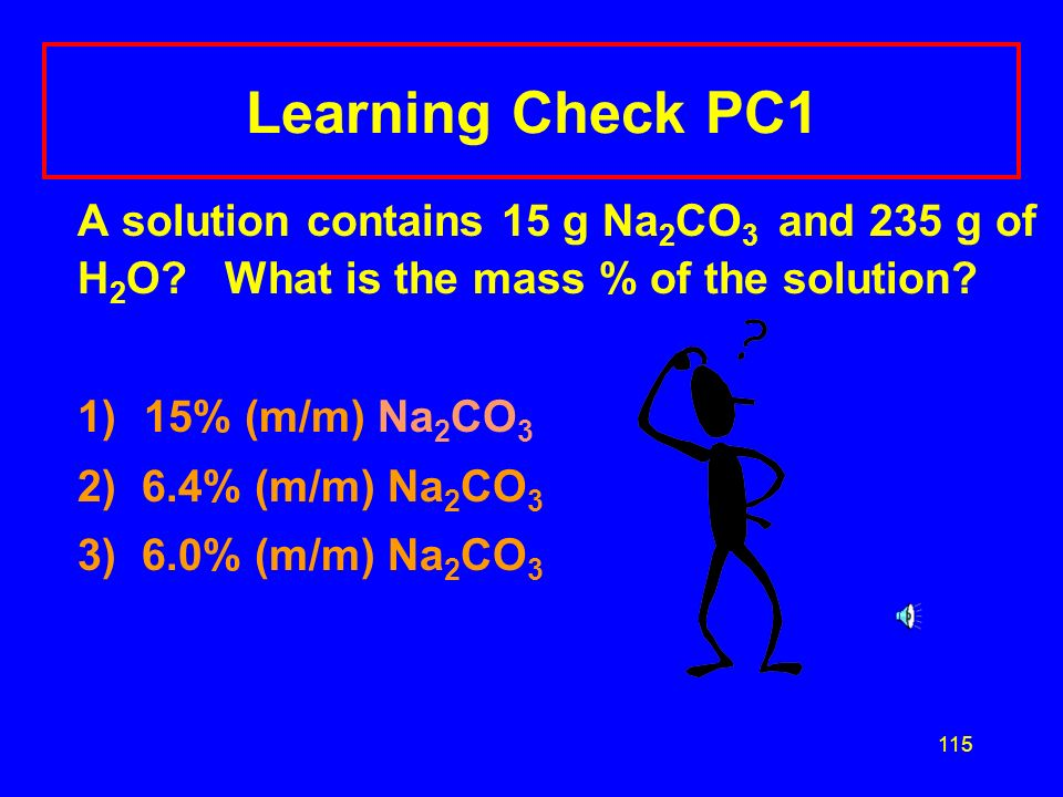114 Calculating Mass-Mass % g of KCl = 4.0 g g of solvent = 46.0 g g of solution = 50.0 g %(m/m) = 4.0 g KCl (solute) x 100 = 8.0% KCl 50.0 g KCl solu