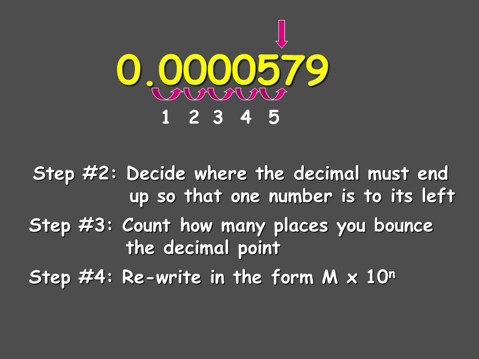 2.5 x 10 9 The exponent is the number of places we moved the decimal.